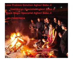 Black Magic Specialist Aghori Baba Ji +91-7508576634